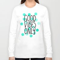 good vibes only Long Sleeve T-shirts featuring Good Vibes Only by Elisabeth Fredriksson