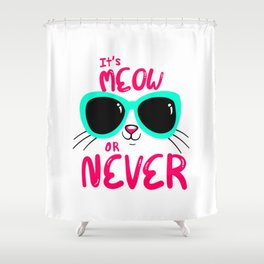 It's now or never in cat language Shower Curtain