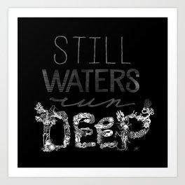 Still Waters Run Deep Art Print
