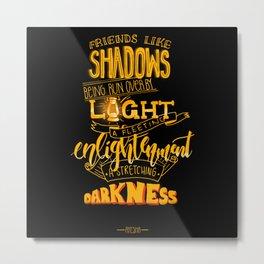 Friends like shadows Metal Print