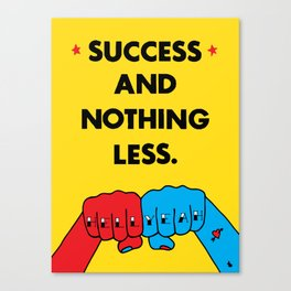 Success and nothing less. Canvas Print
