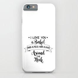I Love You a Bushel and a Peck... iPhone Case