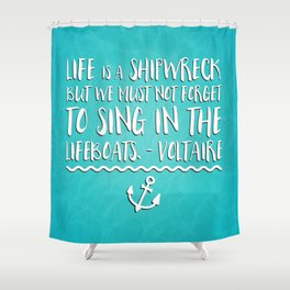 Life Is A Shipwreck Quote Shower Curtain
