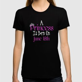 A Princess Is Born On June 18th Funny Birthday T-shirt