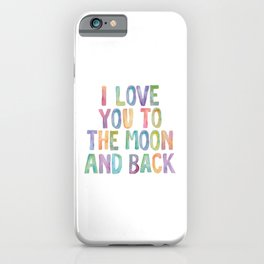 I Love You To The Moon and Back Watercolor Rainbow Design Inspirational Quote Typography Wall Decor iPhone Case