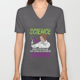 Science Doing Stuff In Lab That Would Be Felony In Garage Unisex V-Neck