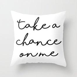 Take a chance on me Throw Pillow