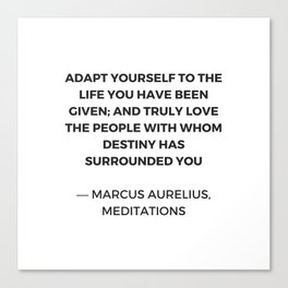Stoicism: Adapt yourself to the life you have been given Canvas Print