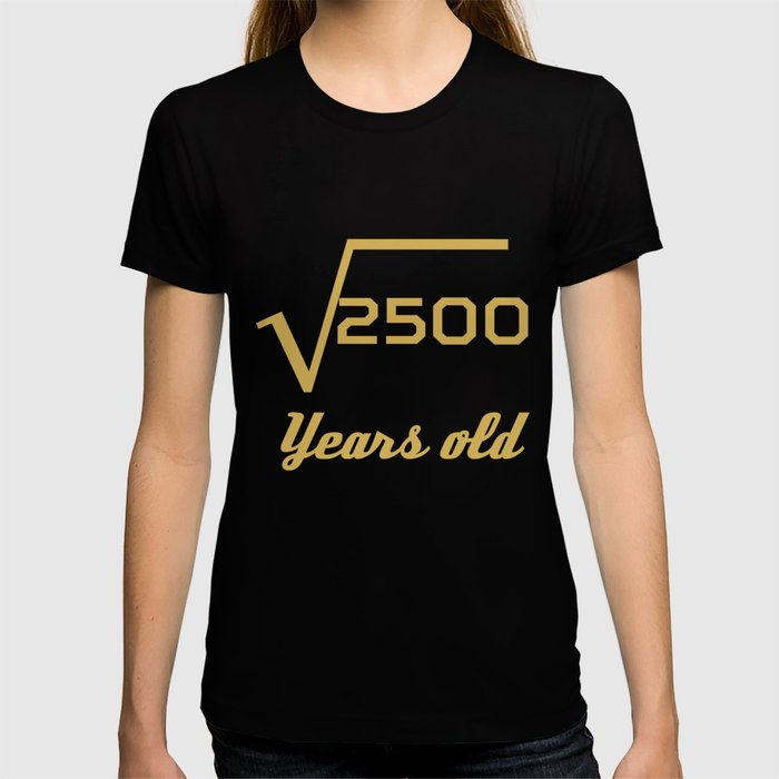 Square Root Of 2500 Funny 50 Years Old 50th Birthday T Shirt By