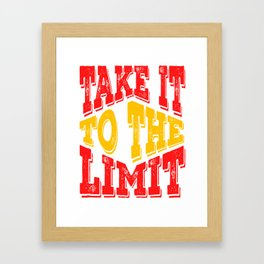 """Colorful and creative tee design made exactly for you! """"Take It To The Limit"""" tee for you! Framed Art Print"""