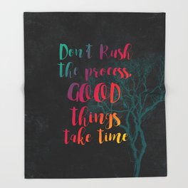 Don't rush the process good things take time #motivationialquote Throw Blanket
