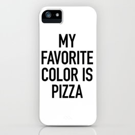 My Favorite Color is Pizza - White iPhone Case