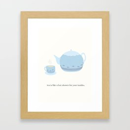 Tea is like a hot shower for your insides. Framed Art Print