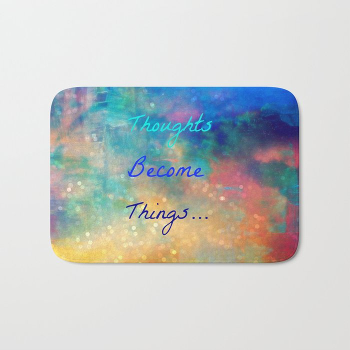 Thoughts become things Bath Mat