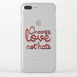 choose love not hate Clear iPhone Case