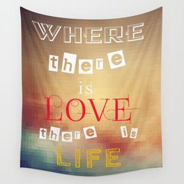 Where there is love there is life Wall Tapestry