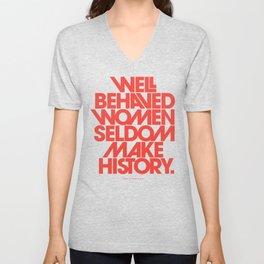 Well Behaved Women Seldom Make History Unisex V-Neck