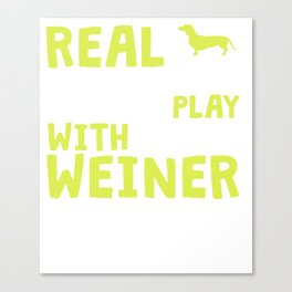 Funny & Cute Weiner Tshirt Designs REAL MEN Canvas Print