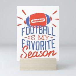 Football is my favorite season Mini Art Print