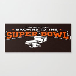 Browns to the Toilet Bowl Canvas Print
