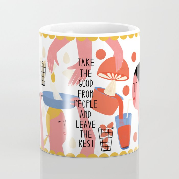 Take the good from people and leave the rest Coffee Mug