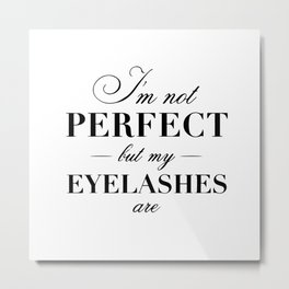 I'm not perfect but my eyelashes are Metal Print