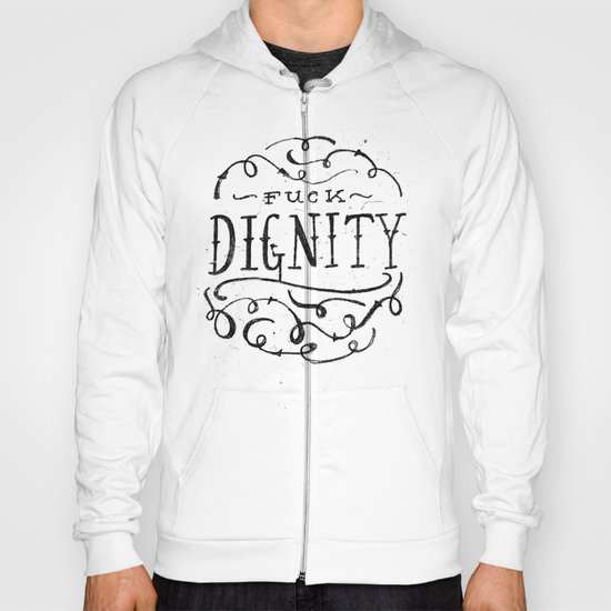 Fuck Dignity  Hoody