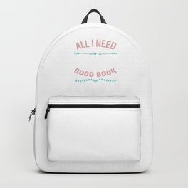 Books Readers Gift All I Need Is My Dog And A Good Book Bookworms Animal Lovers Backpack