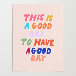 This Is  A Good Day To Have A Good Day Poster