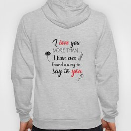 I love you more than I have ever found a way to say to you Hoody