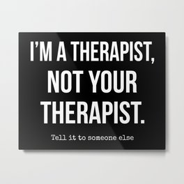 Not Your Therapist Metal Print