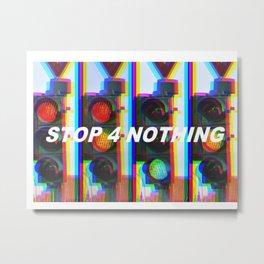 STOP 4 NOTHING Metal Print