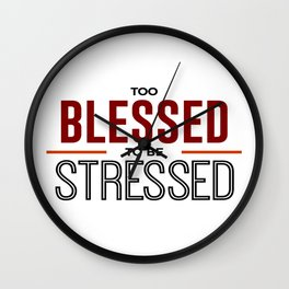 Too Blessed To Be Stressed Wall Clock