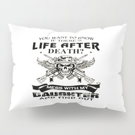 Mess With My Daughter And Find Out! Pillow Sham