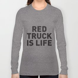 RED TRUCK IS LIFE Long Sleeve T-shirt
