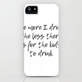 The More I Drink iPhone Case
