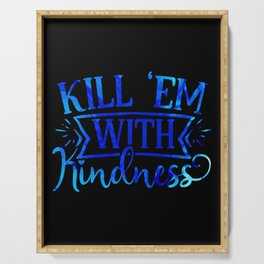 Kill Them with Kindness Serving Tray