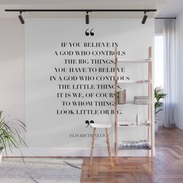 If You Believe In A God Who Controls the Big Things … -Elisabeth Elliot Wall Mural