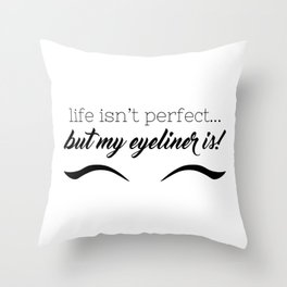 Life Isn't Perfect... But My Eyeliner Is! Throw Pillow