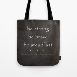 Be Strong, Be Brave, Be Steadfast - Maori Wisdom in Charcoal  Tote Bag