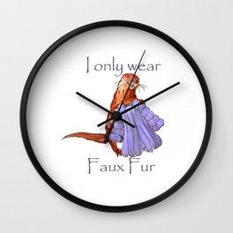 I only wear faux fur Wall Clock