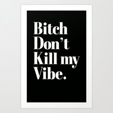 Bitch don't kill my vibe. Art Print