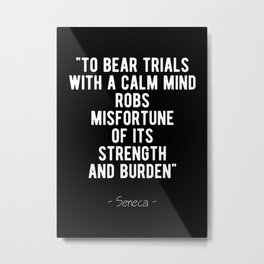 Stoic Quote - Bear Trials With A Calm Mind - Seneca Metal Print