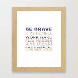 Be Brave Stay Humble Work Hard Play Harder Give Thanks Love Deeply Live Out Loud Framed Art Print