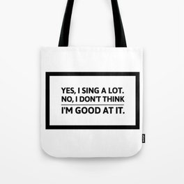 Yes, I sing a lot | funny shower joke gift idea Tote Bag