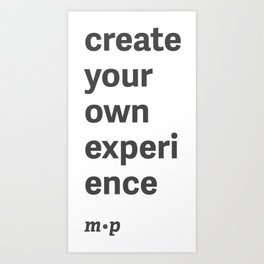 Create Your Own Experience - Art Art Print