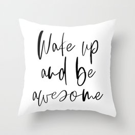 Wake Up and Be Awesome, Inspirational Quote, Printable Art, Bedroom Decor Throw Pillow