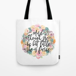 And though she be but little, she is fierce. Tote Bag