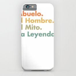 Abuelo El Hombre El Mito La Leyenda (In Spanish) Viva Mexico iPhone Case