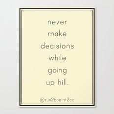 Never make a decision while going up a hill.  Canvas Print